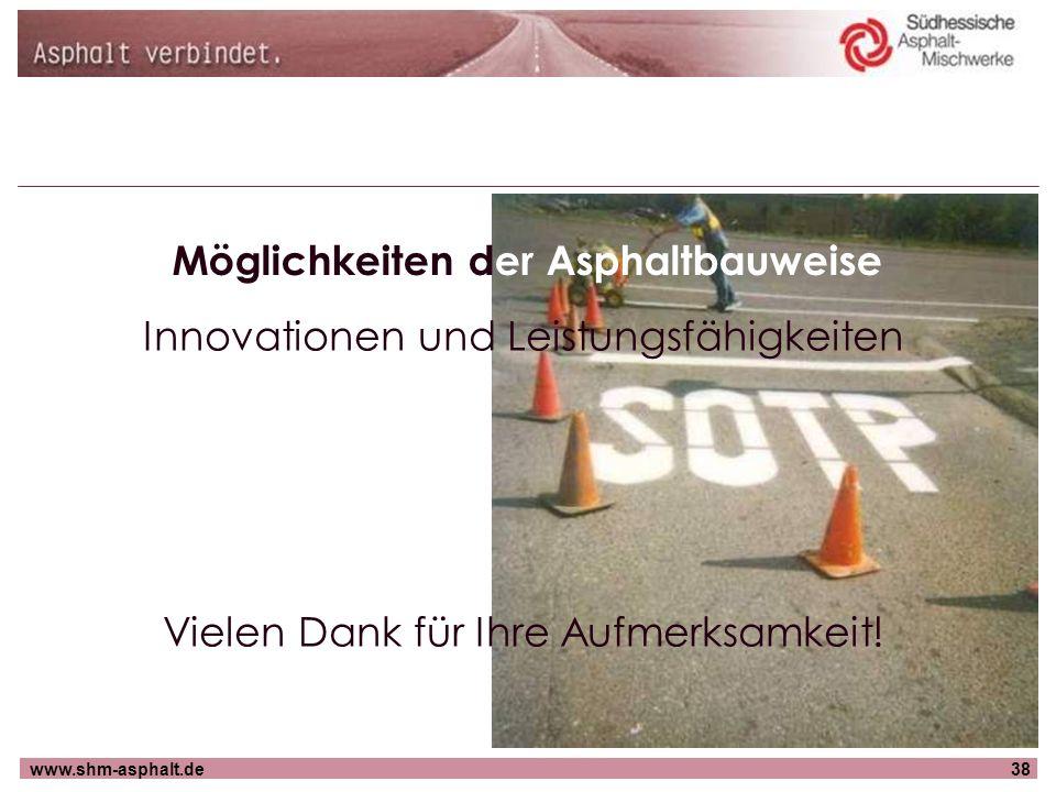 www.shm-asphalt.de38 Möglichkeiten der Asphaltbauweise Innovationen und Leistungsfähigkeiten Vielen Dank für Ihre Aufmerksamkeit!