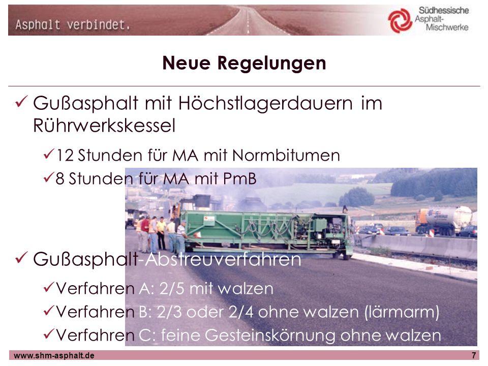 www.shm-asphalt.de7 Neue Regelungen Gußasphalt mit Höchstlagerdauern im Rührwerkskessel 12 Stunden für MA mit Normbitumen 8 Stunden für MA mit PmB Guß