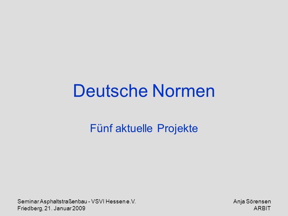 Seminar Asphaltstraßenbau - VSVI Hessen e.V. Friedberg, 21. Januar 2009 Anja Sörensen ARBIT Deutsche Normen Fünf aktuelle Projekte
