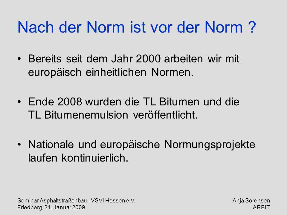 Seminar Asphaltstraßenbau - VSVI Hessen e.V. Friedberg, 21. Januar 2009 Anja Sörensen ARBIT Nach der Norm ist vor der Norm ? Bereits seit dem Jahr 200