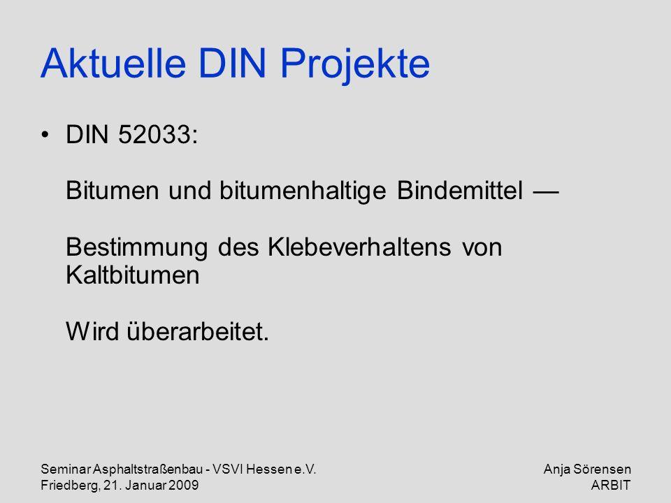 Seminar Asphaltstraßenbau - VSVI Hessen e.V. Friedberg, 21. Januar 2009 Anja Sörensen ARBIT Aktuelle DIN Projekte DIN 52033: Bitumen und bitumenhaltig