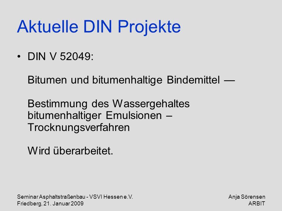 Seminar Asphaltstraßenbau - VSVI Hessen e.V. Friedberg, 21. Januar 2009 Anja Sörensen ARBIT Aktuelle DIN Projekte DIN V 52049: Bitumen und bitumenhalt