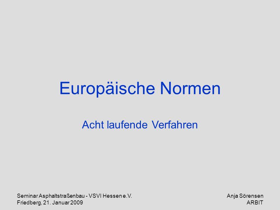 Seminar Asphaltstraßenbau - VSVI Hessen e.V. Friedberg, 21. Januar 2009 Anja Sörensen ARBIT Europäische Normen Acht laufende Verfahren