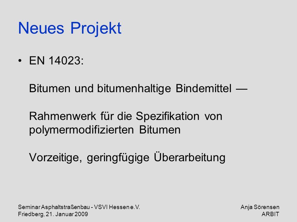 Seminar Asphaltstraßenbau - VSVI Hessen e.V. Friedberg, 21. Januar 2009 Anja Sörensen ARBIT Neues Projekt EN 14023: Bitumen und bitumenhaltige Bindemi