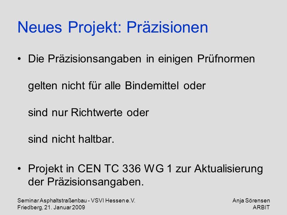Seminar Asphaltstraßenbau - VSVI Hessen e.V. Friedberg, 21. Januar 2009 Anja Sörensen ARBIT Neues Projekt: Präzisionen Die Präzisionsangaben in einige