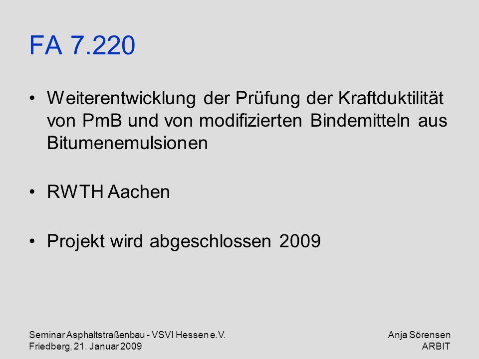 Seminar Asphaltstraßenbau - VSVI Hessen e.V. Friedberg, 21. Januar 2009 Anja Sörensen ARBIT FA 7.220 Weiterentwicklung der Prüfung der Kraftduktilität
