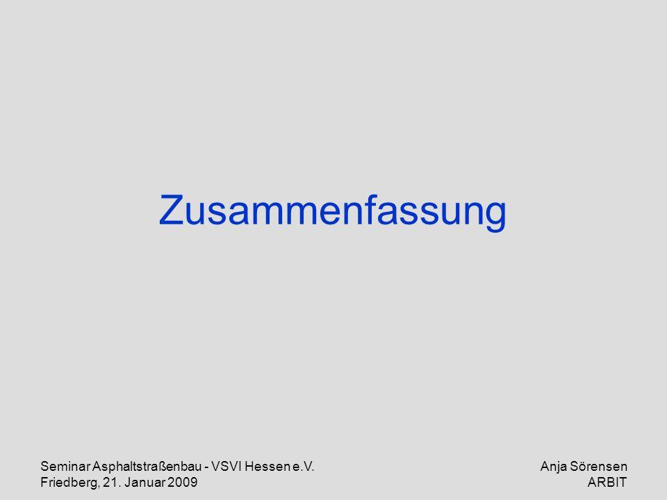 Seminar Asphaltstraßenbau - VSVI Hessen e.V. Friedberg, 21. Januar 2009 Anja Sörensen ARBIT Zusammenfassung