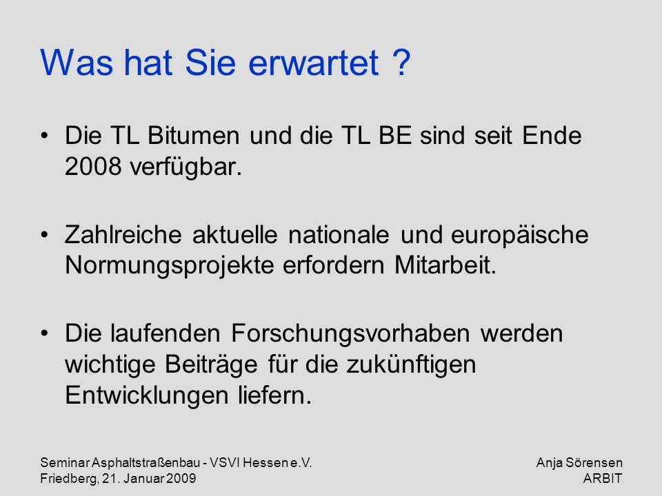 Seminar Asphaltstraßenbau - VSVI Hessen e.V. Friedberg, 21. Januar 2009 Anja Sörensen ARBIT Was hat Sie erwartet ? Die TL Bitumen und die TL BE sind s
