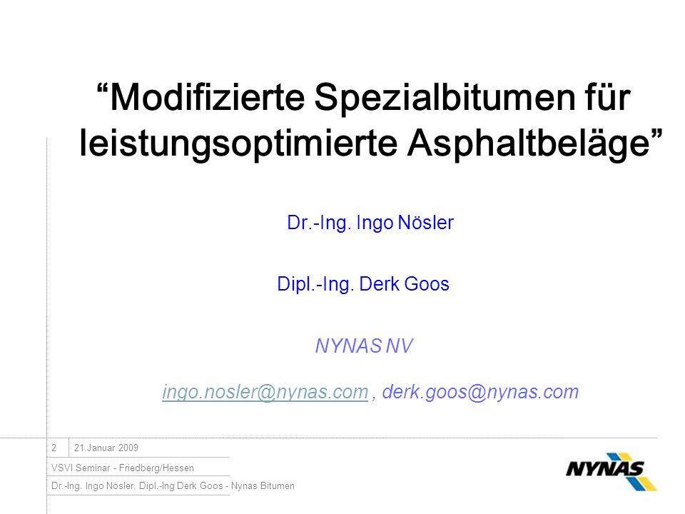 Dr.-Ing. Ingo Nösler, Dipl.-Ing Derk Goos - Nynas Bitumen VSVI Seminar - Friedberg/Hessen 221.Januar 2009 Modifizierte Spezialbitumen für leistungsopt