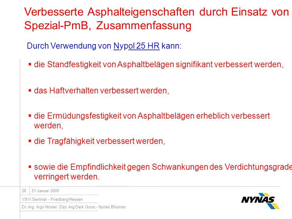 Dr.-Ing. Ingo Nösler, Dipl.-Ing Derk Goos - Nynas Bitumen VSVI Seminar - Friedberg/Hessen 2621.Januar 2009 Durch Verwendung von Nypol 25 HR kann: das