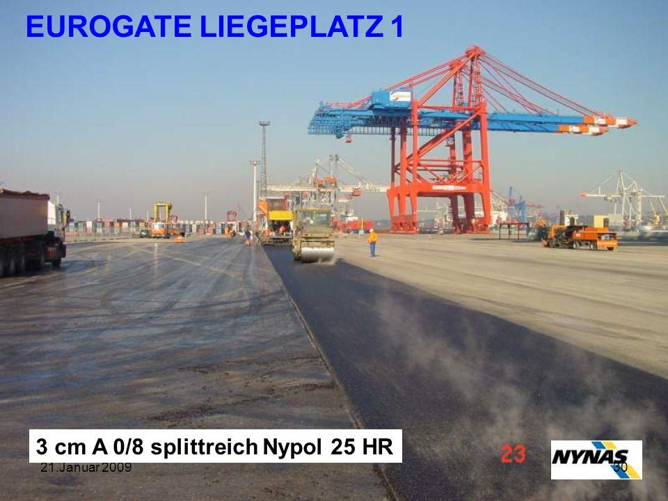 21.Januar 200930 EUROGATE LIEGEPLATZ 1 3 cm A 0/8 splittreich Nypol 25 HR