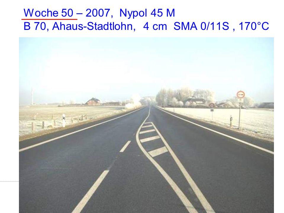 Dr.-Ing. Ingo Nösler, Dipl.-Ing Derk Goos - Nynas Bitumen VSVI Seminar - Friedberg/Hessen 4621.Januar 2009 Woche 50 – 2007, Nypol 45 M B 70, Ahaus-Sta