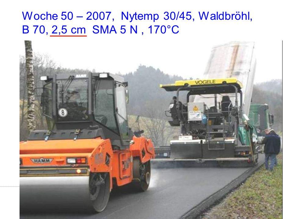 Dr.-Ing. Ingo Nösler, Dipl.-Ing Derk Goos - Nynas Bitumen VSVI Seminar - Friedberg/Hessen 4721.Januar 2009 Woche 50 – 2007, Nytemp 30/45, Waldbröhl, B