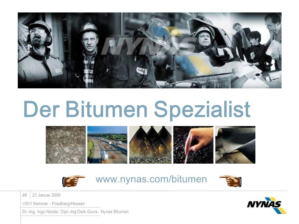 Dr.-Ing. Ingo Nösler, Dipl.-Ing Derk Goos - Nynas Bitumen 48 VSVI Seminar - Friedberg/Hessen 21.Januar 2009 Der Bitumen Spezialist www.nynas.com/bitum