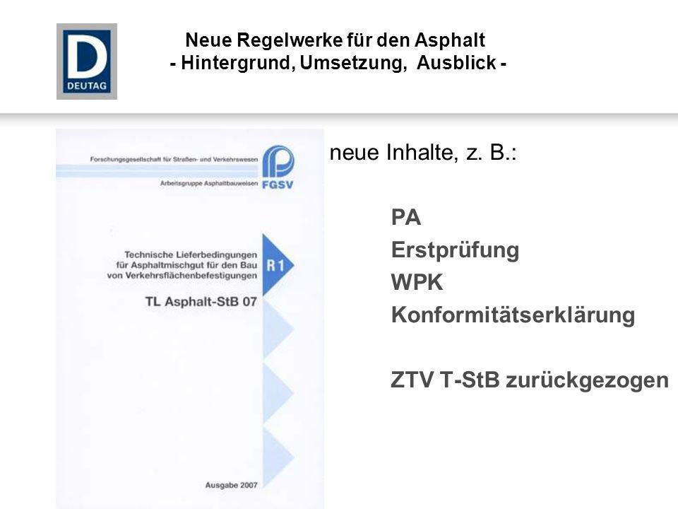 neue Inhalte, z. B.: PA Erstprüfung WPK Konformitätserklärung ZTV T-StB zurückgezogen Neue Regelwerke für den Asphalt - Hintergrund, Umsetzung, Ausbli