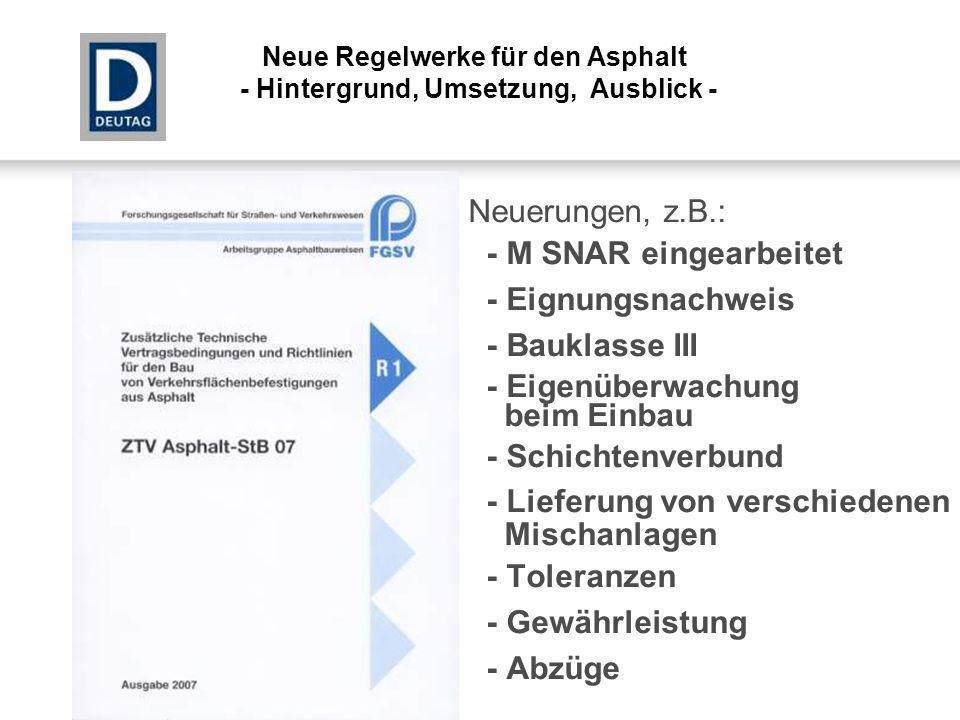 Neuerungen, z.B.: - M SNAR eingearbeitet - Eignungsnachweis - Bauklasse III - Eigenüberwachung beim Einbau - Schichtenverbund - Lieferung von verschie