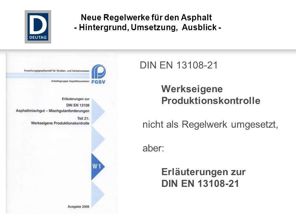 DIN EN 13108-21 Werkseigene Produktionskontrolle nicht als Regelwerk umgesetzt, aber: Erläuterungen zur DIN EN 13108-21 Neue Regelwerke für den Asphal