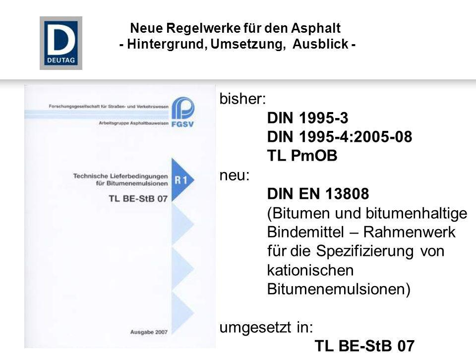 bisher: DIN 1995-3 DIN 1995-4:2005-08 TL PmOB neu: DIN EN 13808 (Bitumen und bitumenhaltige Bindemittel – Rahmenwerk für die Spezifizierung von kation
