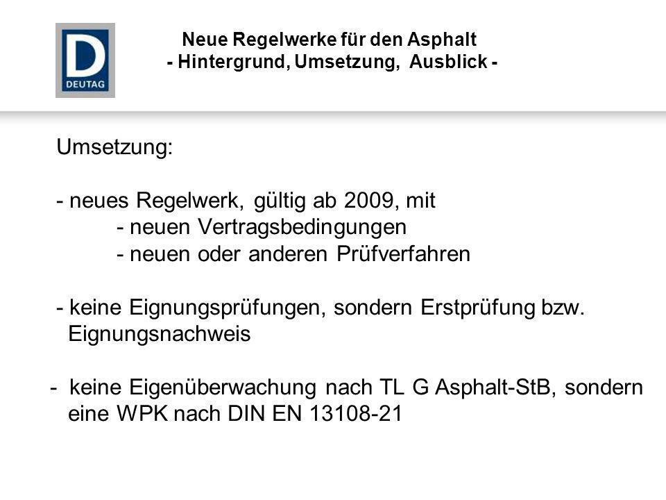 Umsetzung: - neues Regelwerk, gültig ab 2009, mit - neuen Vertragsbedingungen - neuen oder anderen Prüfverfahren - keine Eignungsprüfungen, sondern Er