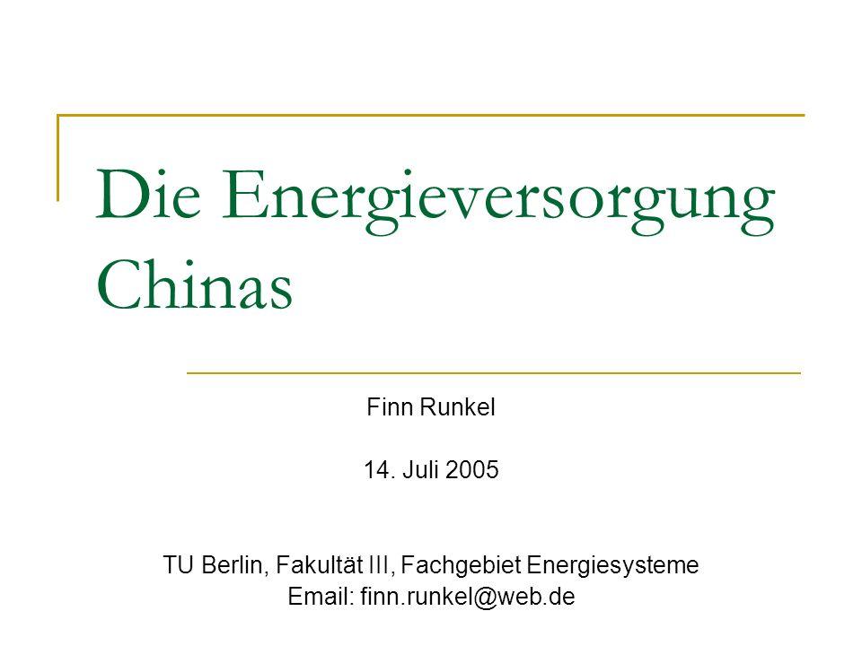 Die Energieversorgung Chinas Finn Runkel 14. Juli 2005 TU Berlin, Fakultät III, Fachgebiet Energiesysteme Email: finn.runkel@web.de