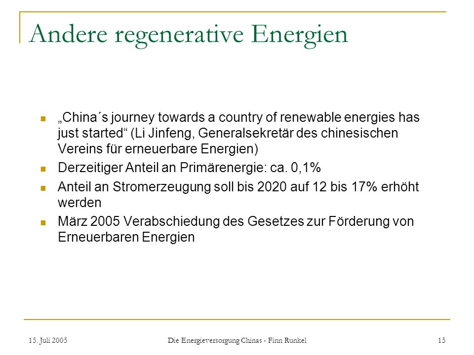 15. Juli 2005 Die Energieversorgung Chinas - Finn Runkel 15 Andere regenerative Energien China´s journey towards a country of renewable energies has j