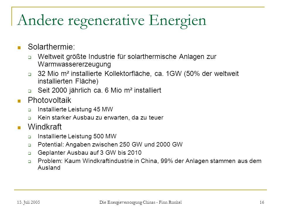 15. Juli 2005 Die Energieversorgung Chinas - Finn Runkel 16 Andere regenerative Energien Solarthermie: Weltweit größte Industrie für solarthermische A