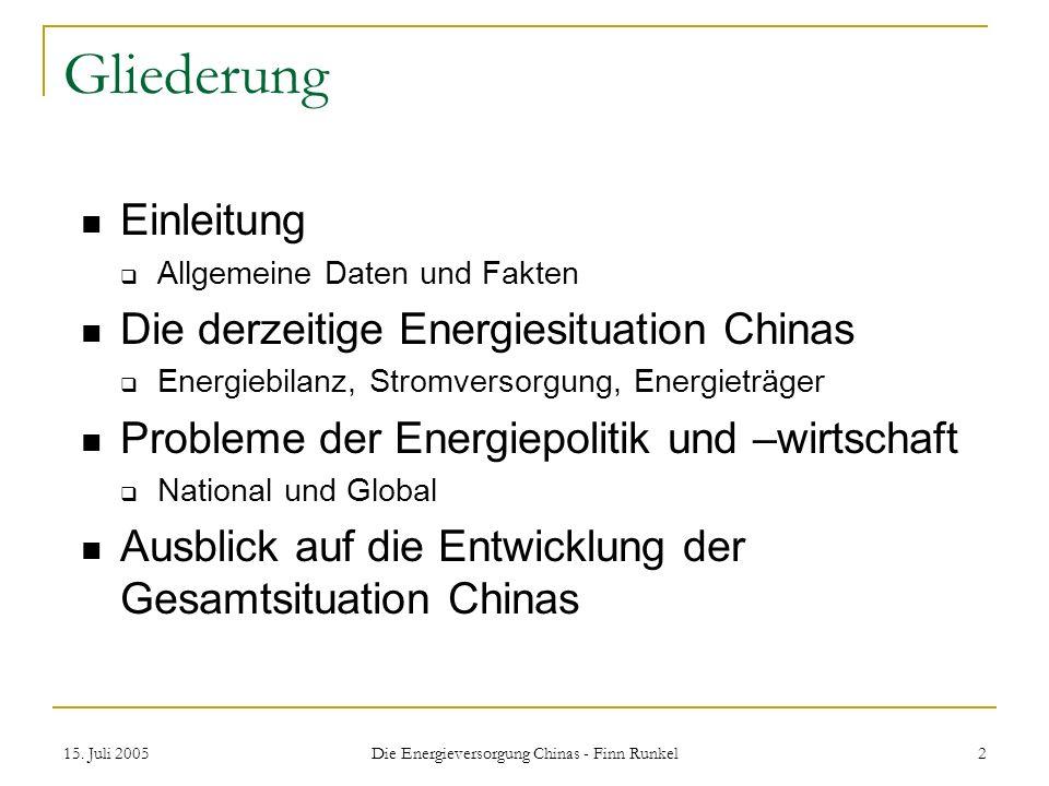 15. Juli 2005 Die Energieversorgung Chinas - Finn Runkel 2 Gliederung Einleitung Allgemeine Daten und Fakten Die derzeitige Energiesituation Chinas En