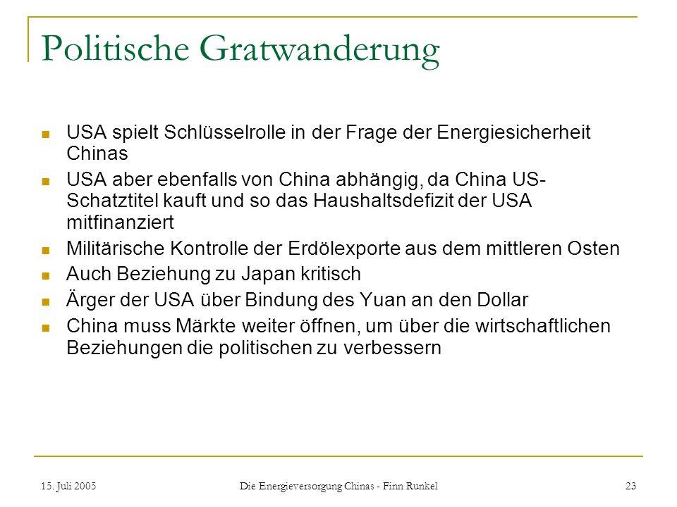 15. Juli 2005 Die Energieversorgung Chinas - Finn Runkel 23 Politische Gratwanderung USA spielt Schlüsselrolle in der Frage der Energiesicherheit Chin