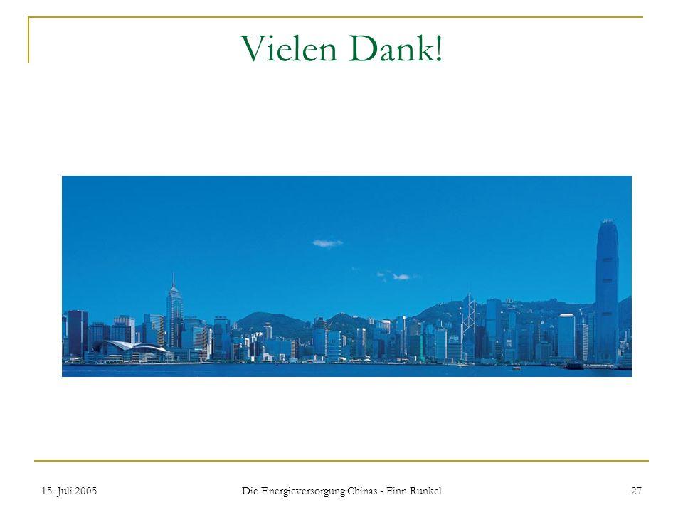 15. Juli 2005 Die Energieversorgung Chinas - Finn Runkel 27 Vielen Dank!