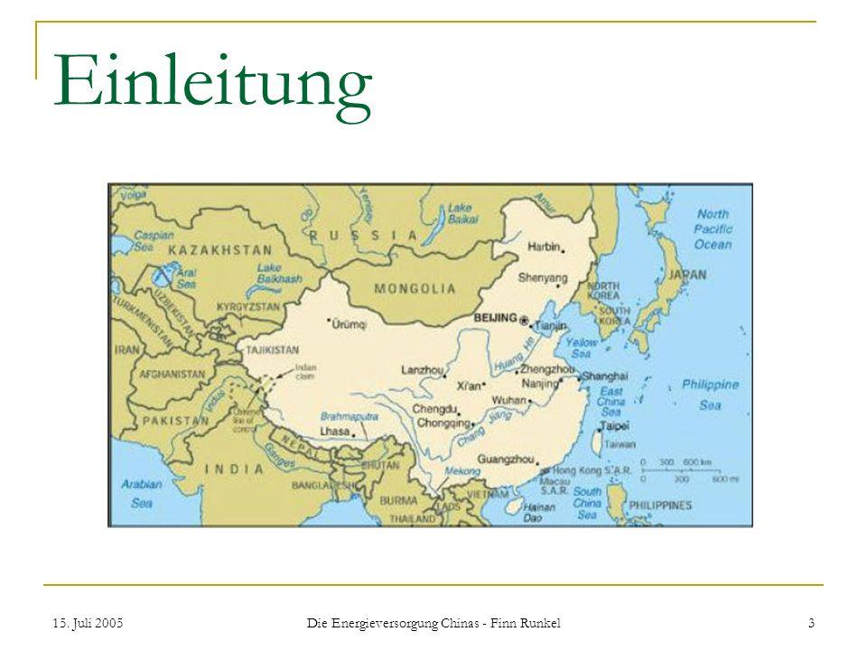 15. Juli 2005 Die Energieversorgung Chinas - Finn Runkel 3 Einleitung