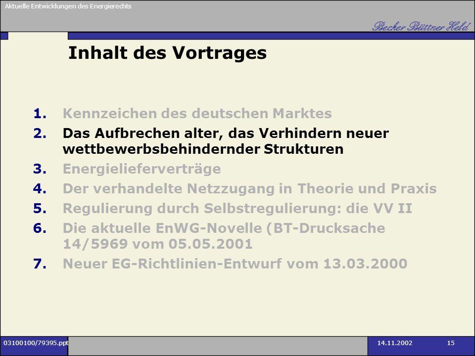 Aktuelle Entwicklungen des Energierechts 03100100/79395.ppt14.11.2002 15 Inhalt des Vortrages 1.Kennzeichen des deutschen Marktes 2.Das Aufbrechen alt