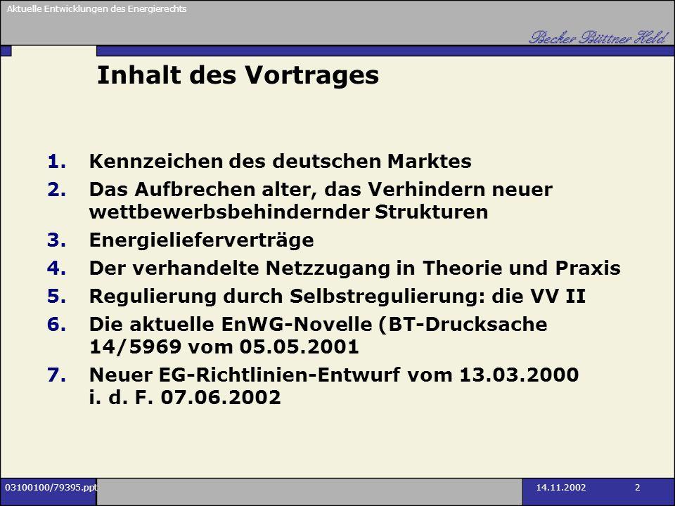 Aktuelle Entwicklungen des Energierechts 03100100/79395.ppt14.11.2002 2 Inhalt des Vortrages 1.Kennzeichen des deutschen Marktes 2.Das Aufbrechen alte