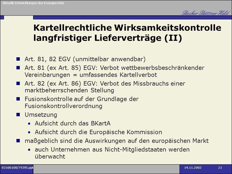 Aktuelle Entwicklungen des Energierechts 03100100/79395.ppt14.11.2002 21 Kartellrechtliche Wirksamkeitskontrolle langfristiger Lieferverträge (II) Art