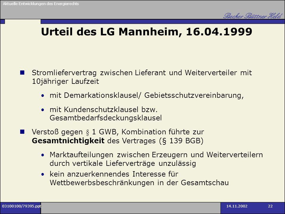 Aktuelle Entwicklungen des Energierechts 03100100/79395.ppt14.11.2002 22 Stromliefervertrag zwischen Lieferant und Weiterverteiler mit 10jähriger Lauf