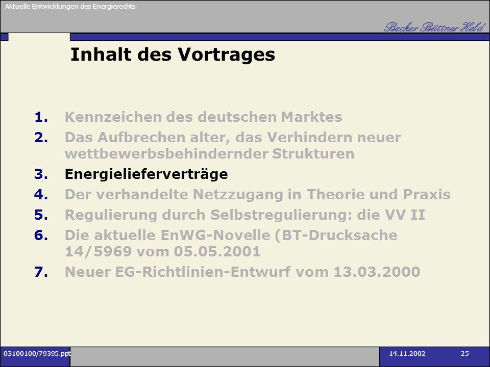 Aktuelle Entwicklungen des Energierechts 03100100/79395.ppt14.11.2002 25 Inhalt des Vortrages 1.Kennzeichen des deutschen Marktes 2.Das Aufbrechen alt