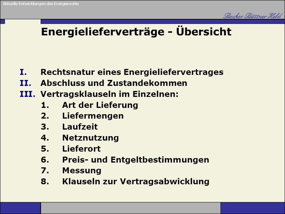 Aktuelle Entwicklungen des Energierechts Energielieferverträge - Übersicht I.Rechtsnatur eines Energieliefervertrages II.Abschluss und Zustandekommen