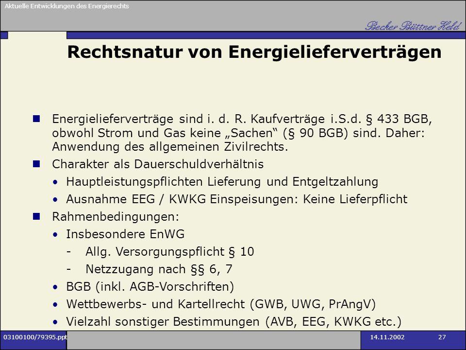 Aktuelle Entwicklungen des Energierechts 03100100/79395.ppt14.11.2002 27 Rechtsnatur von Energielieferverträgen Energielieferverträge sind i. d. R. Ka