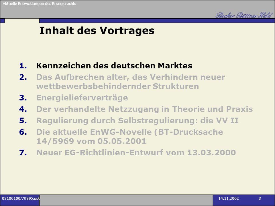 Aktuelle Entwicklungen des Energierechts 03100100/79395.ppt14.11.2002 3 Inhalt des Vortrages 1.Kennzeichen des deutschen Marktes 2.Das Aufbrechen alte