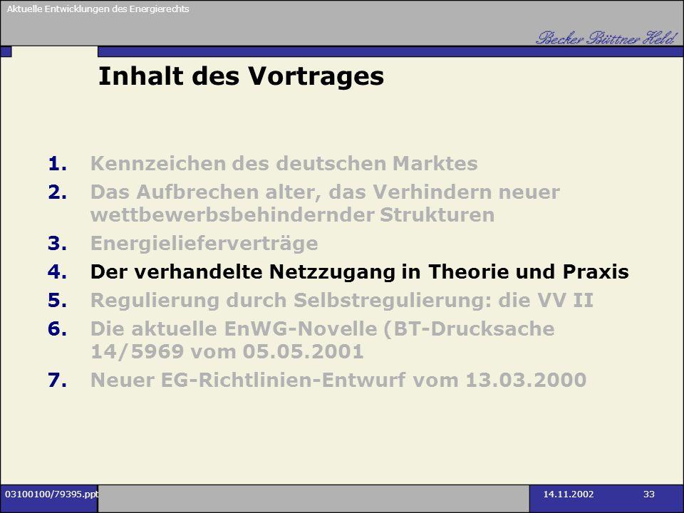 Aktuelle Entwicklungen des Energierechts 03100100/79395.ppt14.11.2002 33 Inhalt des Vortrages 1.Kennzeichen des deutschen Marktes 2.Das Aufbrechen alt