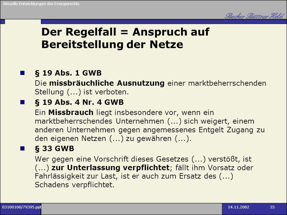 Aktuelle Entwicklungen des Energierechts 03100100/79395.ppt14.11.2002 35 Der Regelfall = Anspruch auf Bereitstellung der Netze § 19 Abs. 1 GWB Die mis