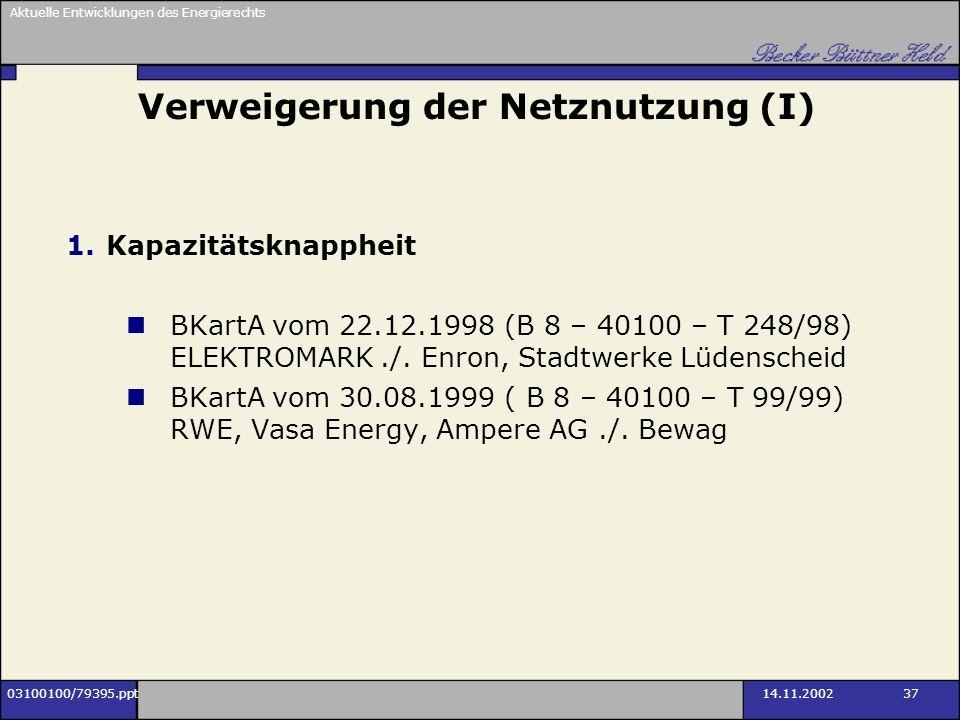 Aktuelle Entwicklungen des Energierechts 03100100/79395.ppt14.11.2002 37 Verweigerung der Netznutzung (I) 1.Kapazitätsknappheit BKartA vom 22.12.1998