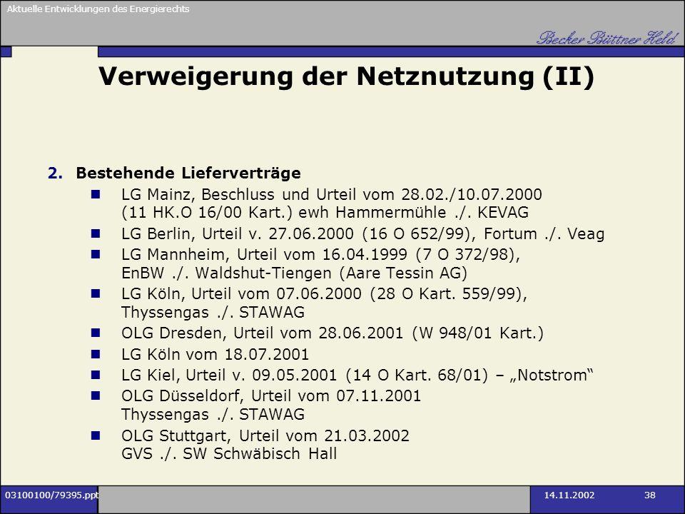 Aktuelle Entwicklungen des Energierechts 03100100/79395.ppt14.11.2002 38 Verweigerung der Netznutzung (II) 2.Bestehende Lieferverträge LG Mainz, Besch