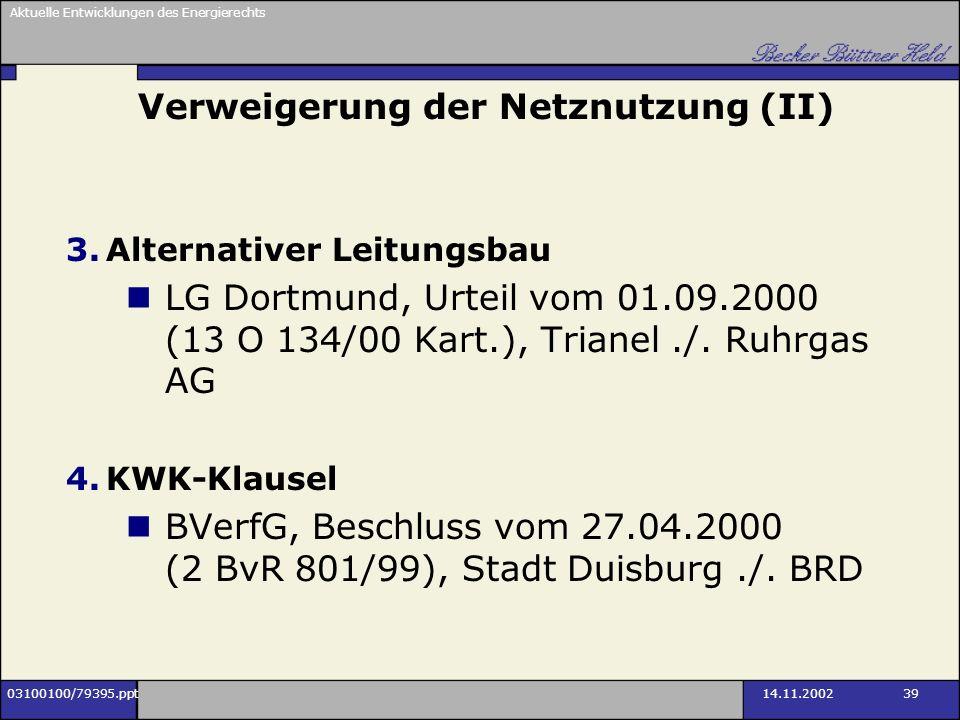 Aktuelle Entwicklungen des Energierechts 03100100/79395.ppt14.11.2002 39 Verweigerung der Netznutzung (II) 3.Alternativer Leitungsbau LG Dortmund, Urt