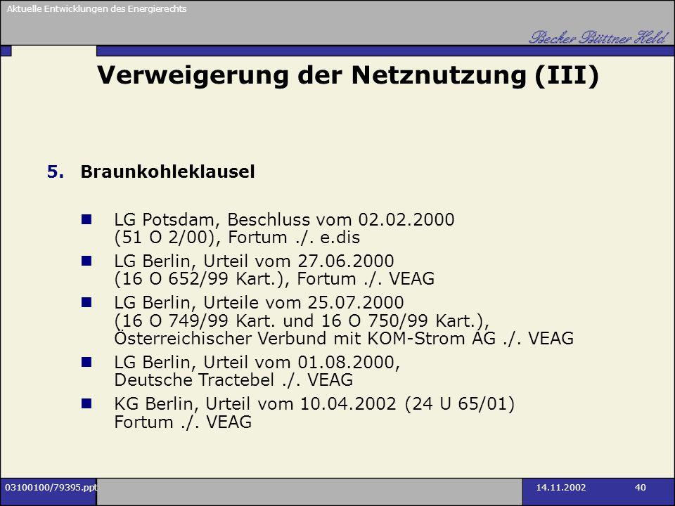 Aktuelle Entwicklungen des Energierechts 03100100/79395.ppt14.11.2002 40 Verweigerung der Netznutzung (III) 5.Braunkohleklausel LG Potsdam, Beschluss