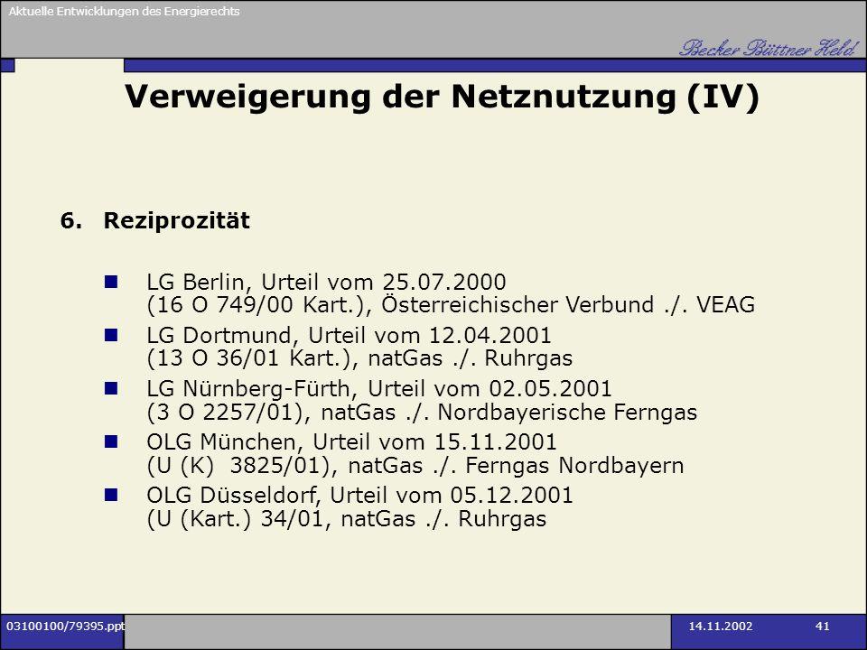 Aktuelle Entwicklungen des Energierechts 03100100/79395.ppt14.11.2002 41 Verweigerung der Netznutzung (IV) 6.Reziprozität LG Berlin, Urteil vom 25.07.