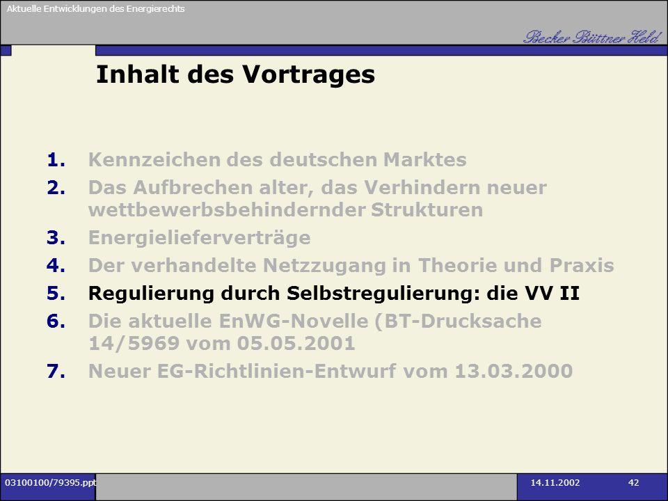 Aktuelle Entwicklungen des Energierechts 03100100/79395.ppt14.11.2002 42 Inhalt des Vortrages 1.Kennzeichen des deutschen Marktes 2.Das Aufbrechen alt