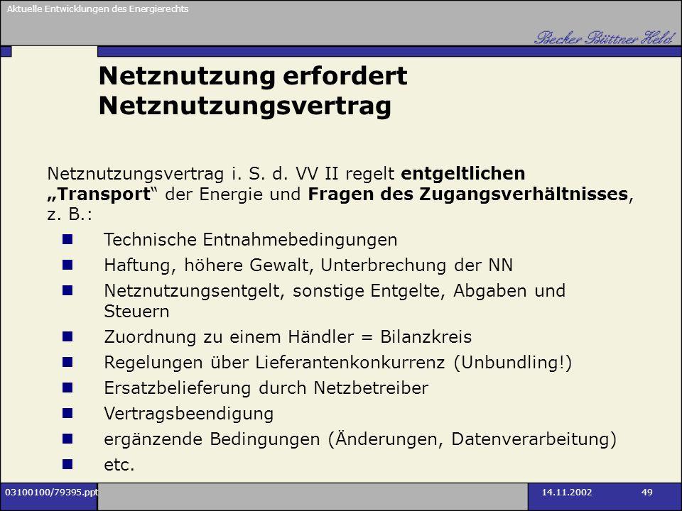 Aktuelle Entwicklungen des Energierechts 03100100/79395.ppt14.11.2002 49 Netznutzung erfordert Netznutzungsvertrag Netznutzungsvertrag i. S. d. VV II