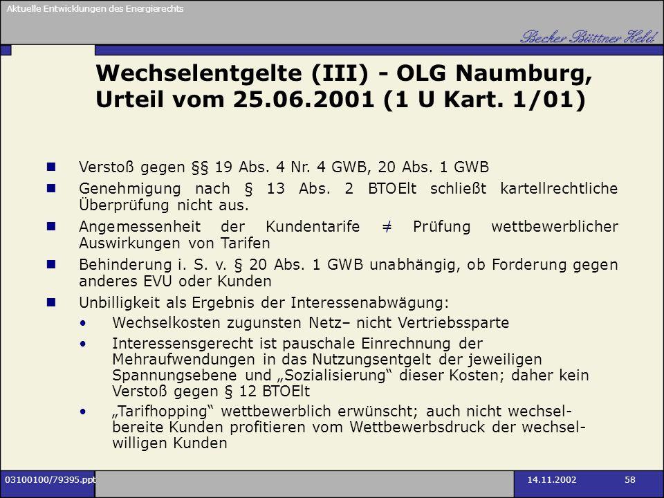 Aktuelle Entwicklungen des Energierechts 03100100/79395.ppt14.11.2002 58 Wechselentgelte (III) - OLG Naumburg, Urteil vom 25.06.2001 (1 U Kart. 1/01)