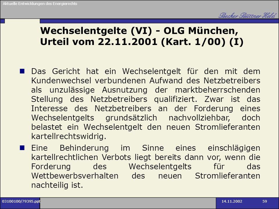 Aktuelle Entwicklungen des Energierechts 03100100/79395.ppt14.11.2002 59 Wechselentgelte (VI) - OLG München, Urteil vom 22.11.2001 (Kart. 1/00) (I) Da