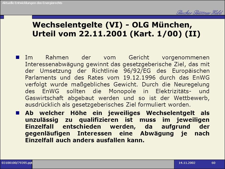 Aktuelle Entwicklungen des Energierechts 03100100/79395.ppt14.11.2002 60 Wechselentgelte (VI) - OLG München, Urteil vom 22.11.2001 (Kart. 1/00) (II) I
